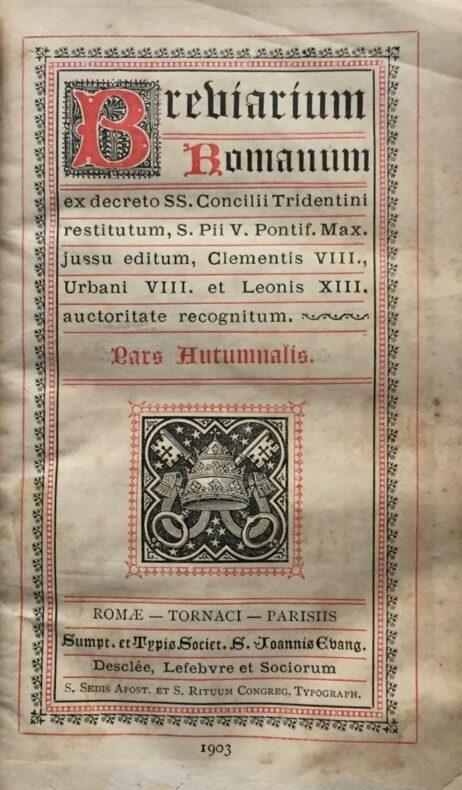Breviarium Romanum ex decreto SS. Concilii Tridentini restitutum, S. Pii V. Pontif. Max. jussu editum, Clementis VIII. et Leonis XIII. auctoritate recognitum - Pars Autumnalis